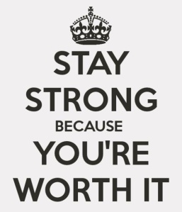 stay strong your worth it